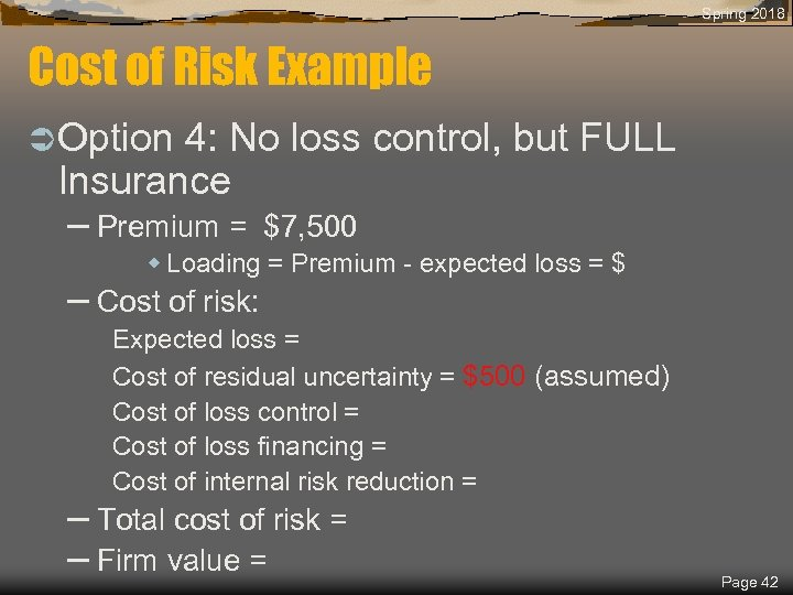 Spring 2018 Cost of Risk Example Ü Option 4: No loss control, but FULL