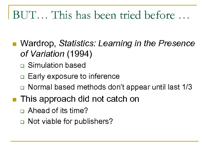 BUT… This has been tried before … n Wardrop, Statistics: Learning in the Presence