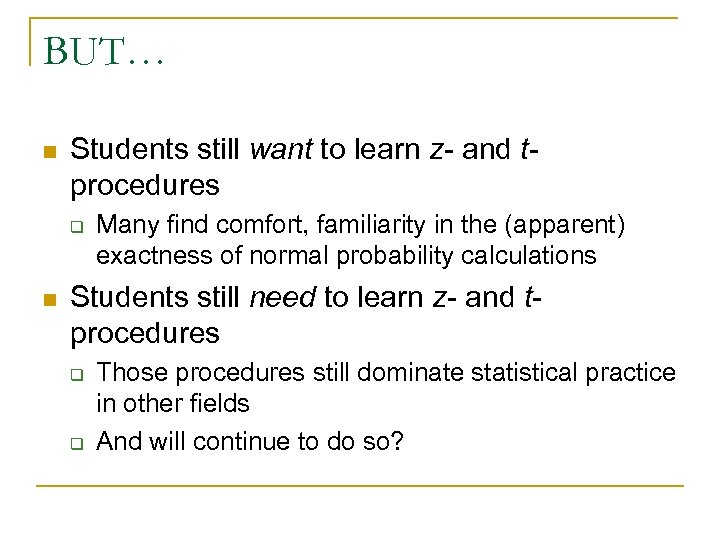 BUT… n Students still want to learn z- and tprocedures q n Many find