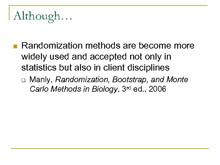 Although… n Randomization methods are become more widely used and accepted not only in