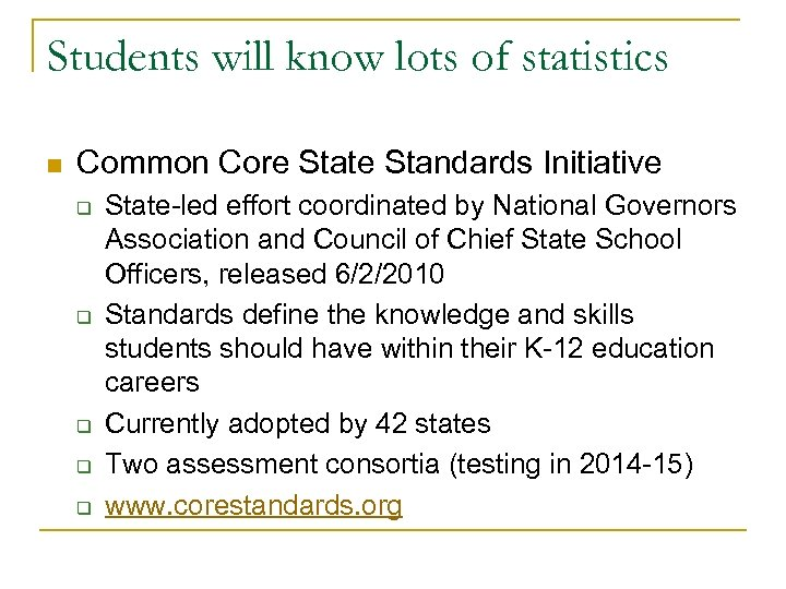 Students will know lots of statistics n Common Core State Standards Initiative q q