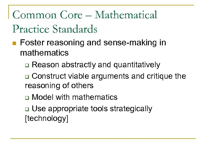 Common Core – Mathematical Practice Standards n Foster reasoning and sense-making in mathematics Reason