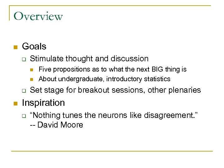 Overview n Goals q Stimulate thought and discussion n n q n Five propositions