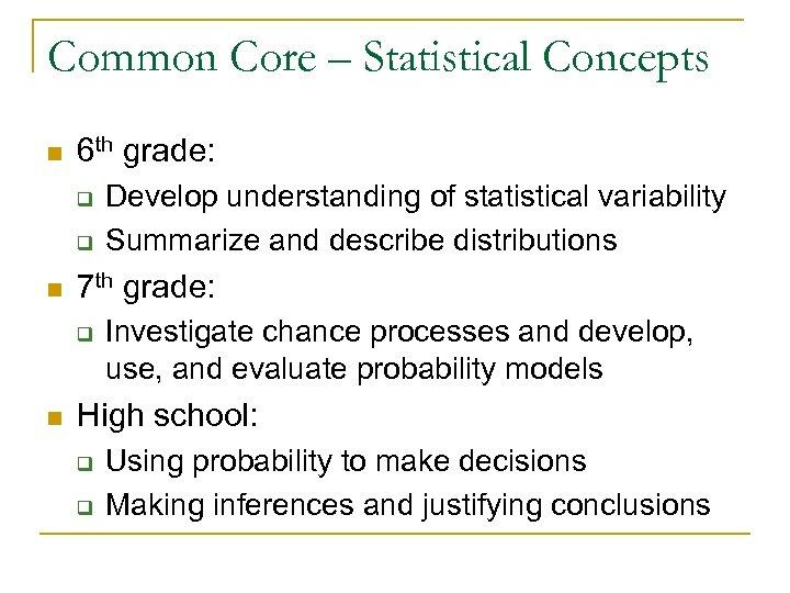 Common Core – Statistical Concepts n 6 th grade: q q n 7 th