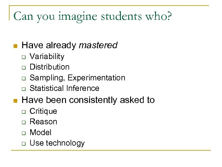 Can you imagine students who? n Have already mastered q q n Variability Distribution