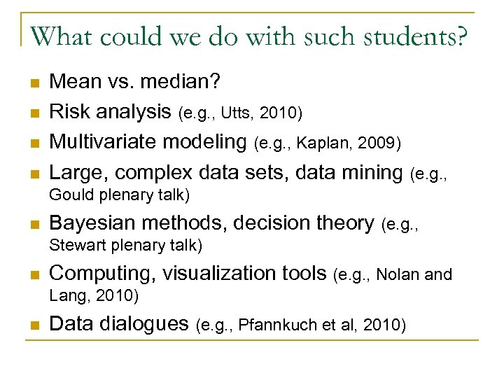 What could we do with such students? n n Mean vs. median? Risk analysis