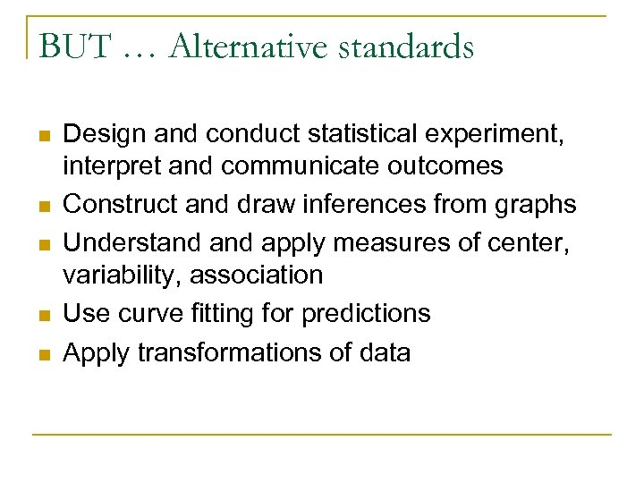 BUT … Alternative standards n n n Design and conduct statistical experiment, interpret and