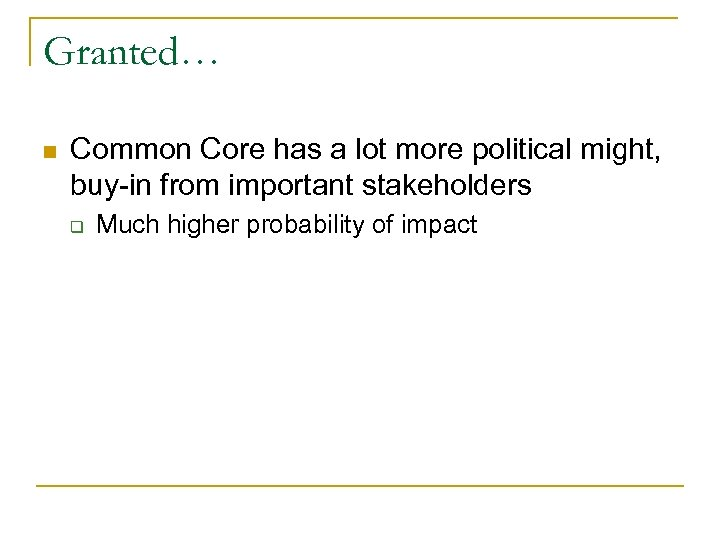 Granted… n Common Core has a lot more political might, buy-in from important stakeholders