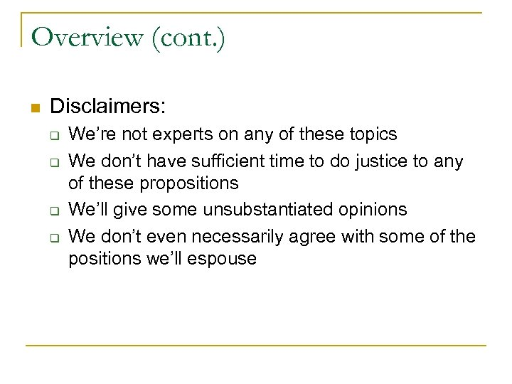 Overview (cont. ) n Disclaimers: q q We're not experts on any of these