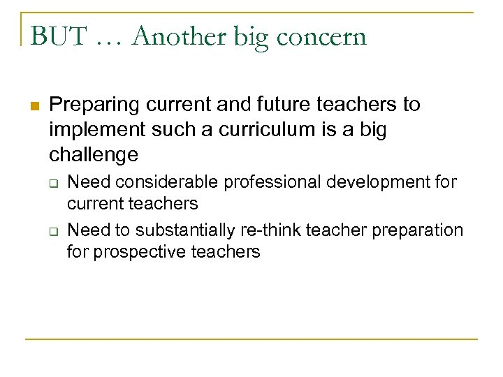 BUT … Another big concern n Preparing current and future teachers to implement such