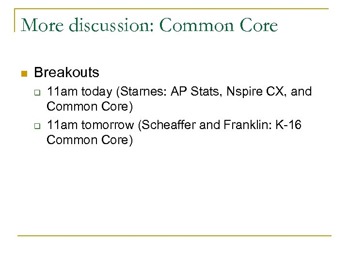 More discussion: Common Core n Breakouts q q 11 am today (Starnes: AP Stats,