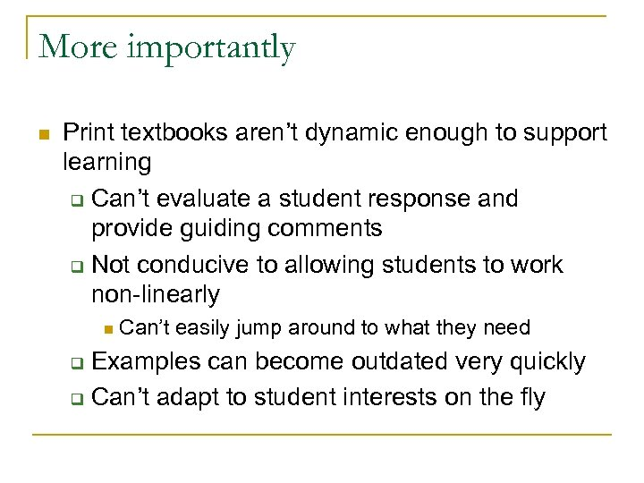 More importantly n Print textbooks aren't dynamic enough to support learning q Can't evaluate