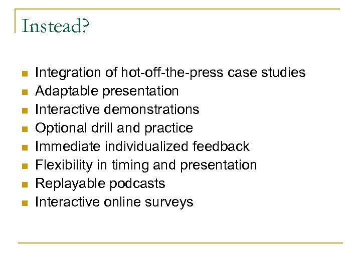 Instead? n n n n Integration of hot-off-the-press case studies Adaptable presentation Interactive demonstrations