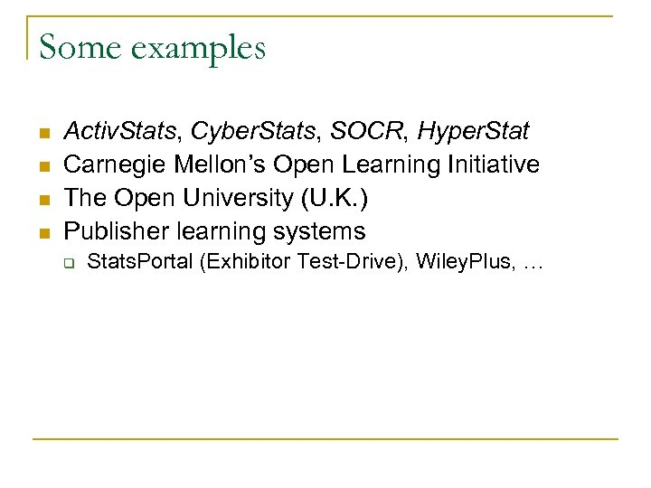 Some examples n n Activ. Stats, Cyber. Stats, SOCR, Hyper. Stat Carnegie Mellon's Open
