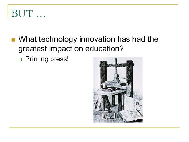 BUT … n What technology innovation has had the greatest impact on education? q