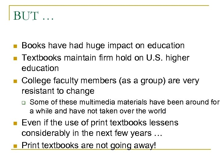 BUT … n n n Books have had huge impact on education Textbooks maintain