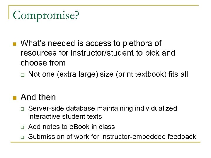 Compromise? n What's needed is access to plethora of resources for instructor/student to pick