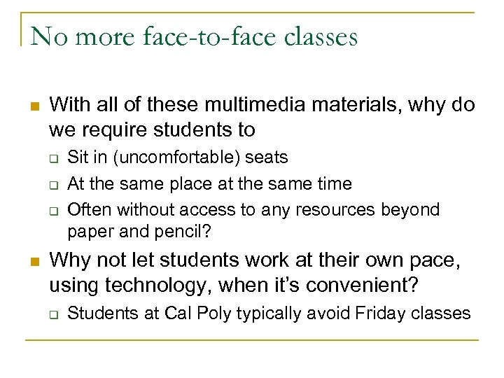 No more face-to-face classes n With all of these multimedia materials, why do we