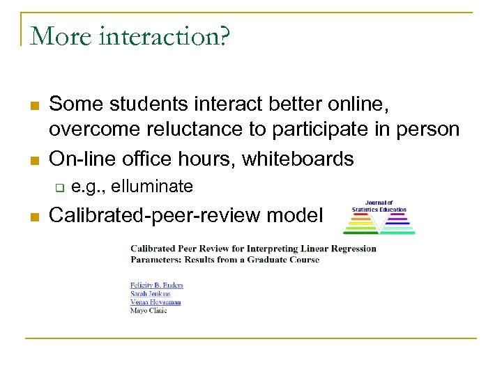 More interaction? n n Some students interact better online, overcome reluctance to participate in
