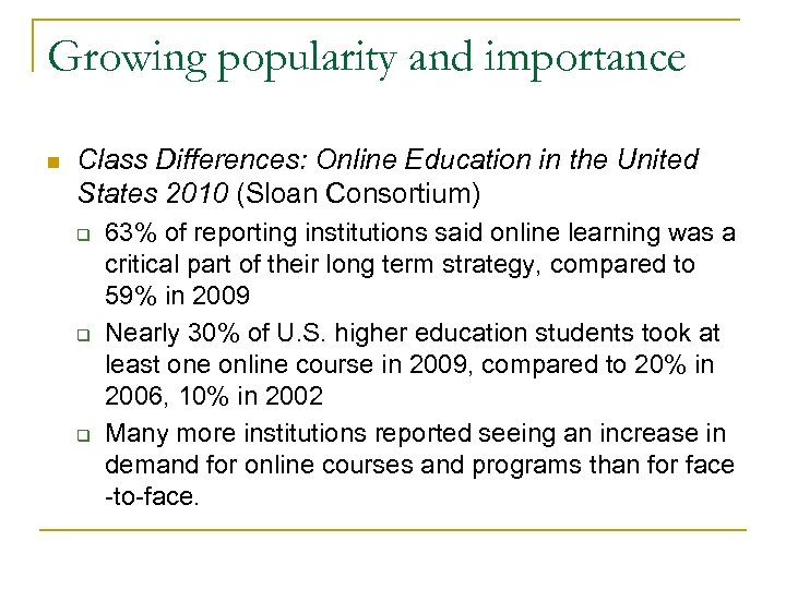 Growing popularity and importance n Class Differences: Online Education in the United States 2010