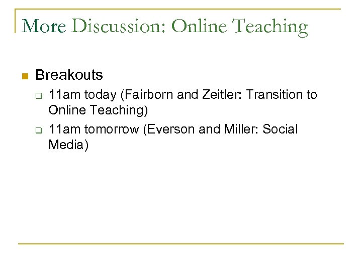 More Discussion: Online Teaching n Breakouts q q 11 am today (Fairborn and Zeitler: