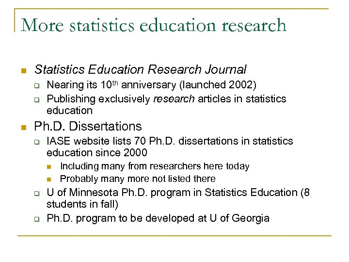 More statistics education research n Statistics Education Research Journal q q n Nearing its