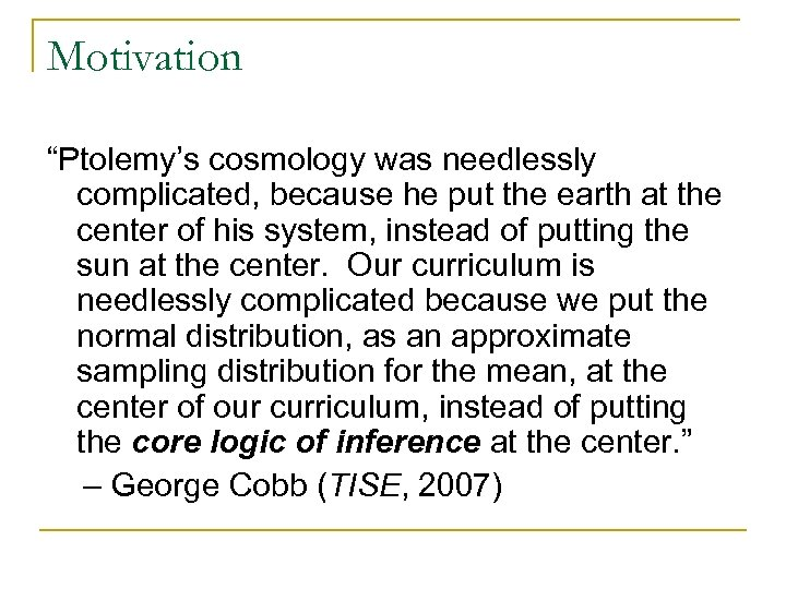"""Motivation """"Ptolemy's cosmology was needlessly complicated, because he put the earth at the center"""