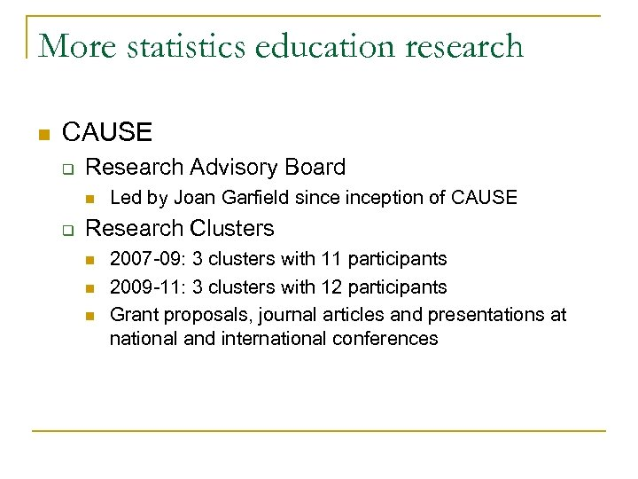 More statistics education research n CAUSE q Research Advisory Board n q Led by