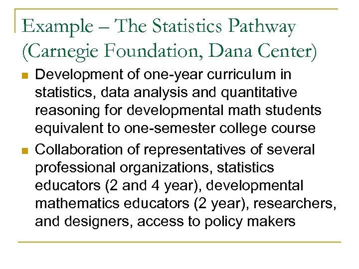 Example – The Statistics Pathway (Carnegie Foundation, Dana Center) n n Development of one-year