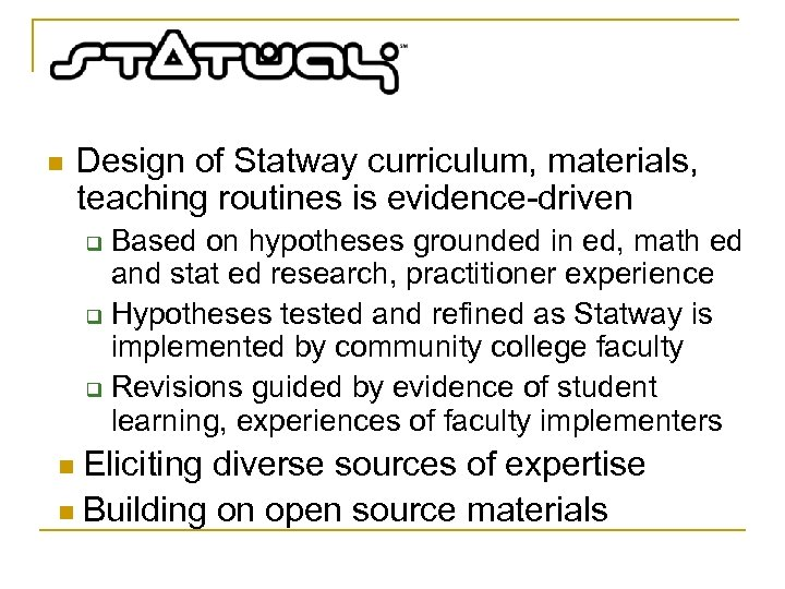 n Design of Statway curriculum, materials, teaching routines is evidence-driven Based on hypotheses grounded