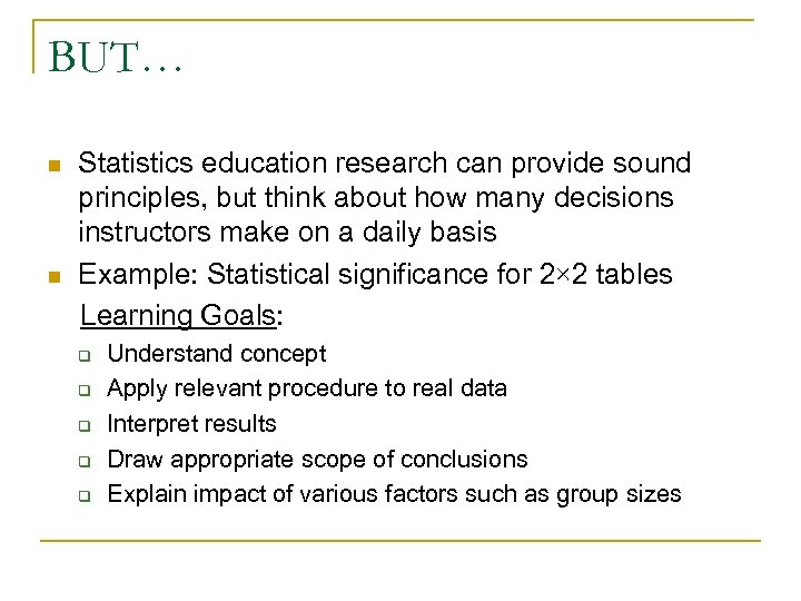 BUT… n n Statistics education research can provide sound principles, but think about how