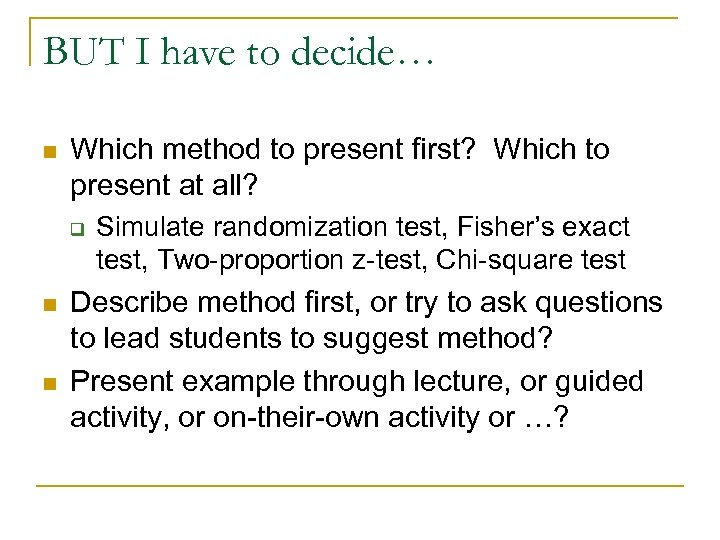 BUT I have to decide… n Which method to present first? Which to present