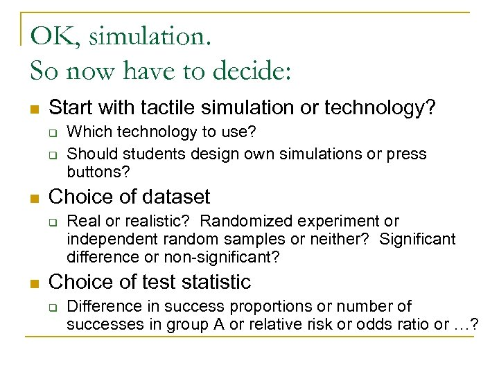 OK, simulation. So now have to decide: n Start with tactile simulation or technology?