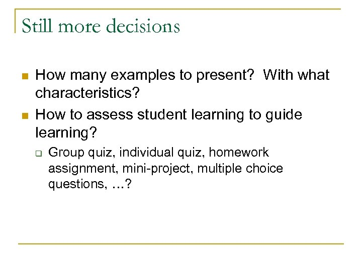 Still more decisions n n How many examples to present? With what characteristics? How