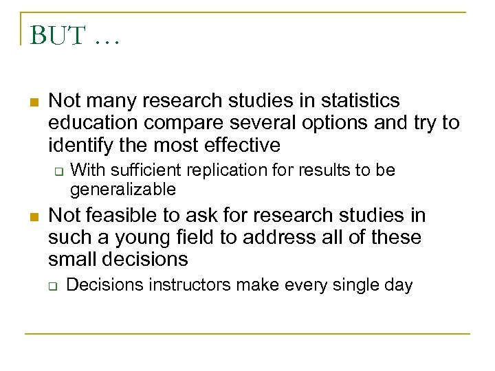 BUT … n Not many research studies in statistics education compare several options and