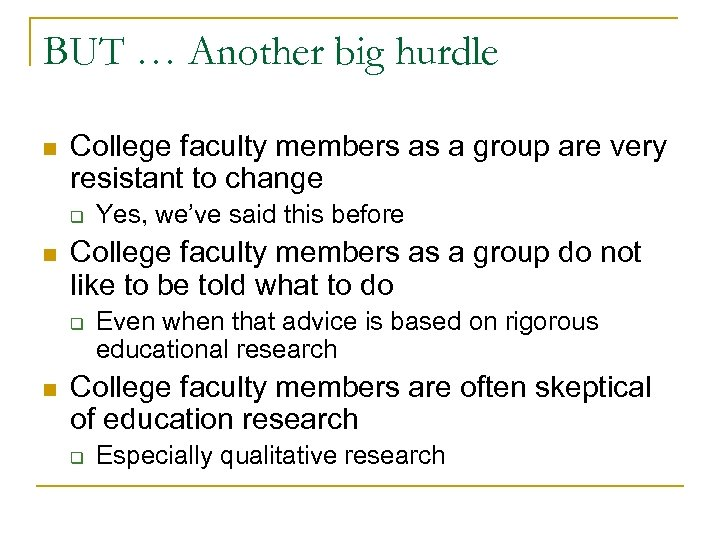 BUT … Another big hurdle n College faculty members as a group are very