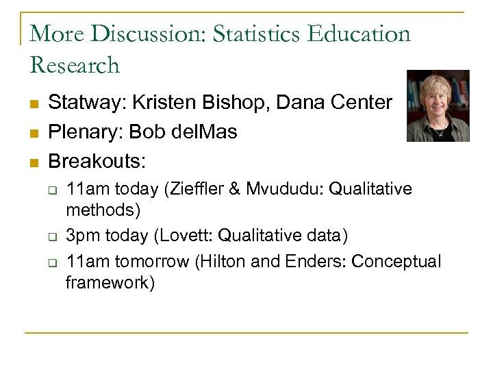 More Discussion: Statistics Education Research n n n Statway: Kristen Bishop, Dana Center Plenary:
