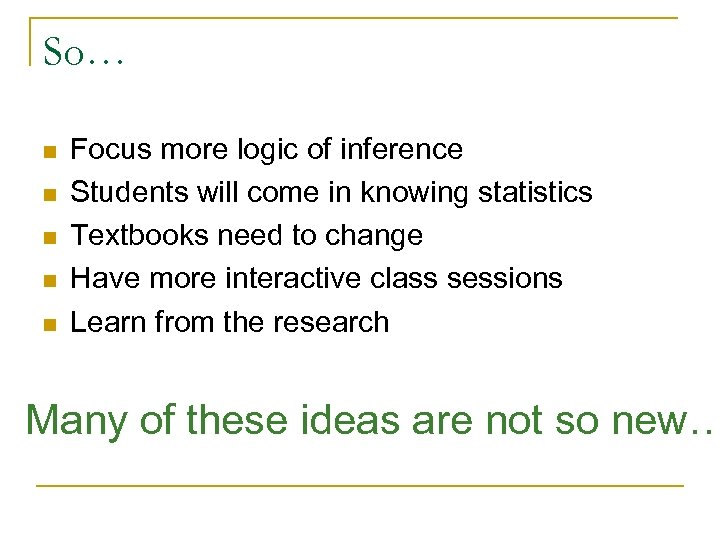So… n n n Focus more logic of inference Students will come in knowing