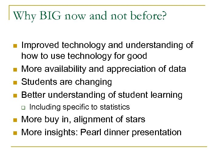 Why BIG now and not before? n n Improved technology and understanding of how