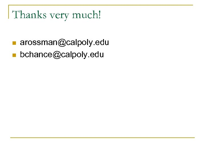 Thanks very much! n n arossman@calpoly. edu bchance@calpoly. edu
