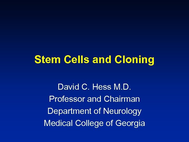 Stem Cells and Cloning David C. Hess M. D. Professor and Chairman Department of