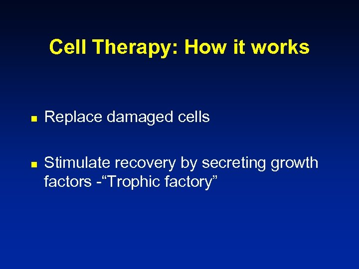 Cell Therapy: How it works n n Replace damaged cells Stimulate recovery by secreting