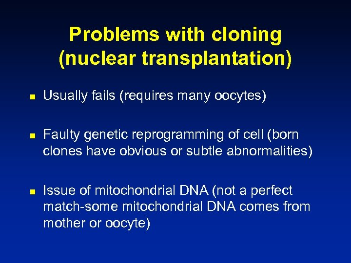 Problems with cloning (nuclear transplantation) n n n Usually fails (requires many oocytes) Faulty