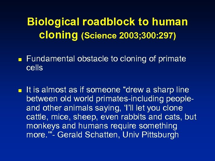 Biological roadblock to human cloning (Science 2003; 300: 297) n n Fundamental obstacle to