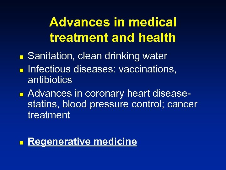 Advances in medical treatment and health n n Sanitation, clean drinking water Infectious diseases: