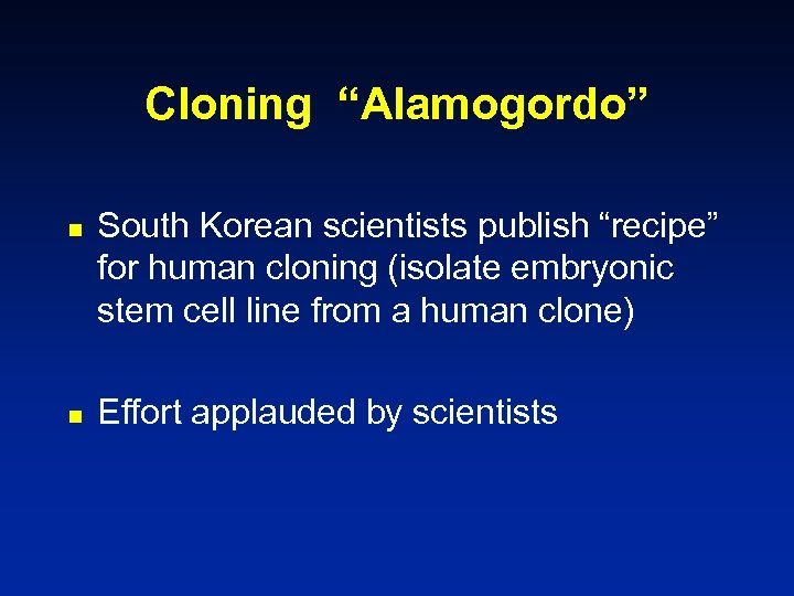 """Cloning """"Alamogordo"""" n n South Korean scientists publish """"recipe"""" for human cloning (isolate embryonic"""