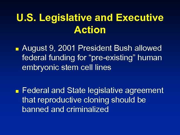 U. S. Legislative and Executive Action n n August 9, 2001 President Bush allowed
