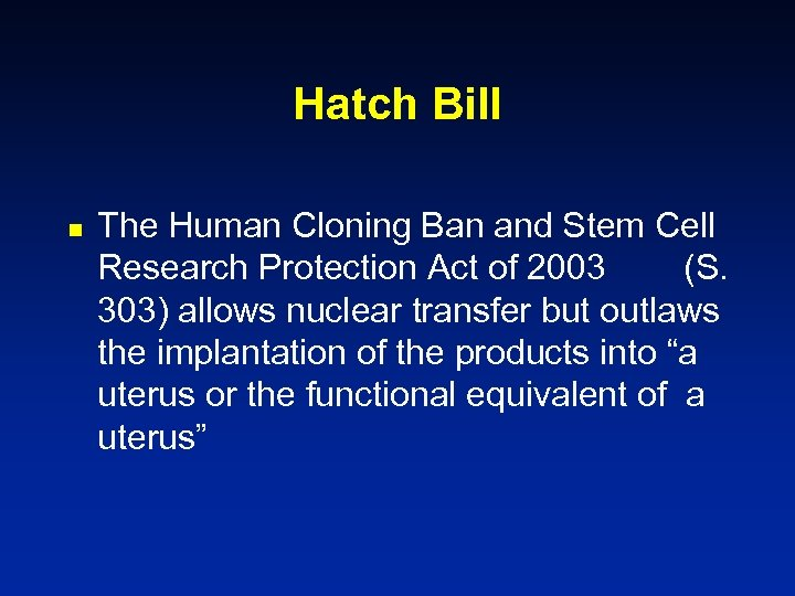 Hatch Bill n The Human Cloning Ban and Stem Cell Research Protection Act of