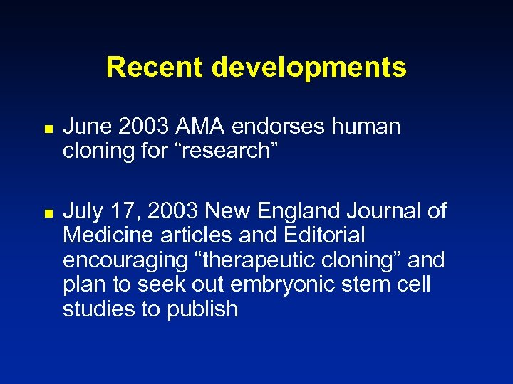 """Recent developments n n June 2003 AMA endorses human cloning for """"research"""" July 17,"""