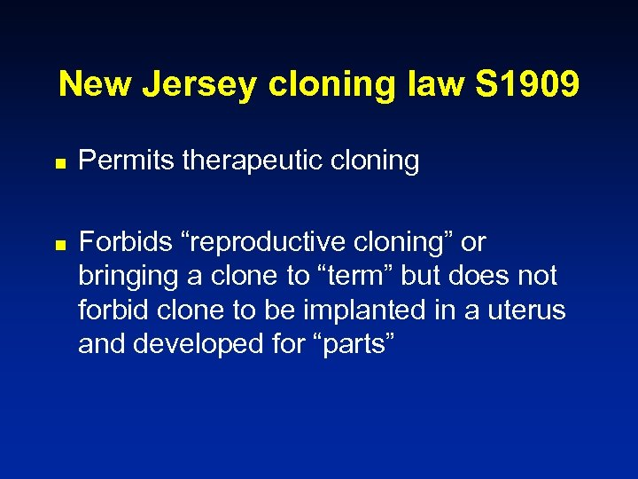 """New Jersey cloning law S 1909 n n Permits therapeutic cloning Forbids """"reproductive cloning"""""""